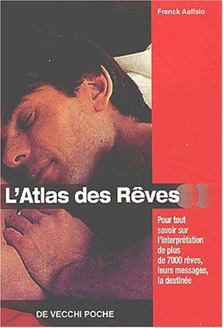 L'Atlas des rêves : Pour tout savoir sur l'interpétation de plus de 7000 rêves, leurs messages, la destinée