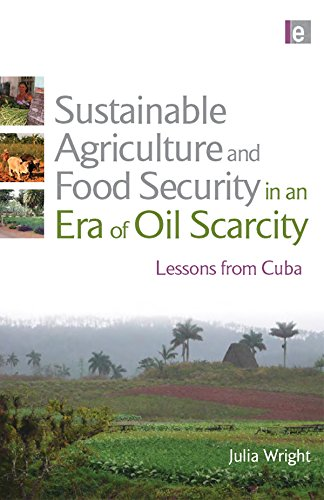 Sustainable Agriculture and Food Security in an Era of Oil Scarcity: Lessons from Cuba (English Edition) por Julia Wright