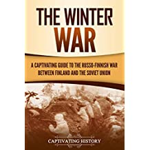 The Winter War: A Captivating Guide to the Russo-Finnish War between Finland and the Soviet Union (The Eastern Front Book 1) (English Edition)