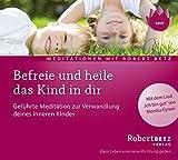 Befreie und heile das Kind in dir: Geführte Meditation zur Verwandlung deines inneren Kindes - Robert Th Betz