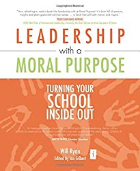 Leadership with a Moral Purpose: Turning Your School Inside Out (Independent Thinking Series) (The Independent Thinking Series) by Will Ryan (2008-09-30)