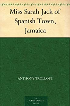 Miss Sarah Jack of Spanish Town, Jamaica (English Edition) par [Trollope, Anthony]