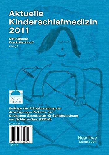 Aktuelle Kinderschlafmedizin 2011: Beiträge der Frühjahrstagung der Arbeitsgruppe Pädiatrie der Deutschen Gesellschaft für Schlafforschung und Schlafmedizin (DGSM)