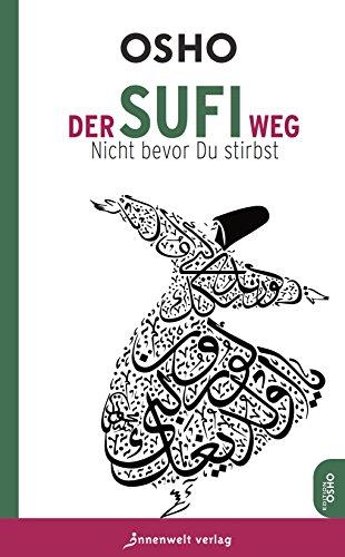 Der Sufi-Weg: Nicht bevor du stirbst