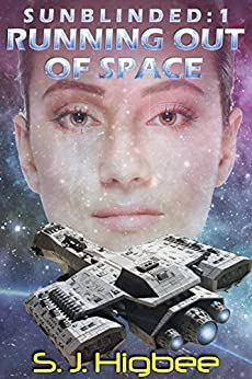 Running Out Of Space: Sunblinded One (Sunblinded Trilogy Book 1) by [Higbee, S. J.]