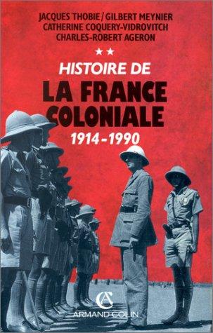 HISTOIRE DE LA FRANCE COLONIALE. Tome 2, 1914-1990 par Charles-Robert Ageron, Catherine Coquery-Vidrovitch, Jacques Thobie, Gilbert Meynier
