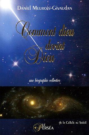 Comment dieu devint Dieu : Une biographie collective par Daniel Meurois