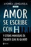 Amor se escribe con H y otras maneras de decirte que te quiero (Volumen independiente)