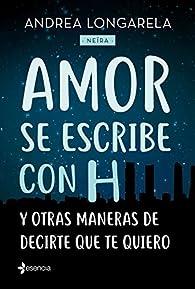 Amor se escribe con H y otras maneras de decirte que te quiero par Andrea Longarela