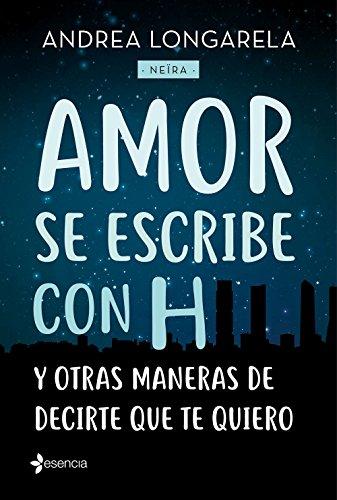 Amor se escribe con H y otras maneras de decirte que te quiero (Volumen independiente) de [Longarela, Andrea]