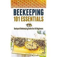 Beekeeping 101 Essentials: Backyard Beekeeping Guide for All Beginners (English Edition)