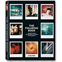 The Polaroid Book: Instant and Unique - The Best Images from the Polaroid Collection (Taschen's 25th Anniversary Special Editions)