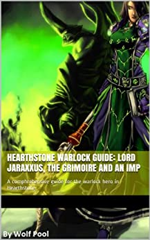 Hearthstone Warlock guide: Lord Jaraxxus, the Grimoire and an Imp (English Edition) de [Gonzalez, Andrew]
