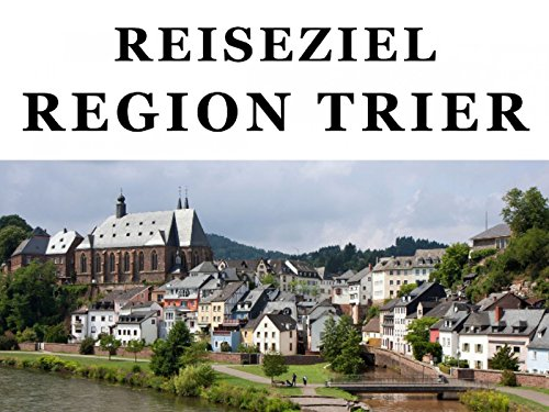 Reiseziel Region Trier: Touren ins Trierer Umland (Mosel, Saar, Luxemburg)