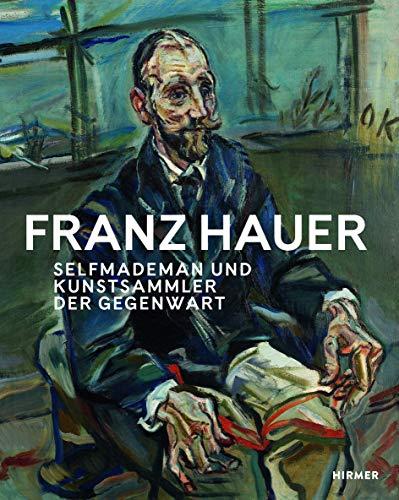 Franz Hauer: Selfmademan und Kunstsammler der Gegenwart