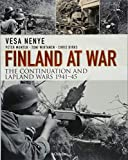 Finland at War: The Continuation and Lapland Wars 1941-45 - Vesa Nenye, Peter Munter, Toni Wirtanen, Chris Birks