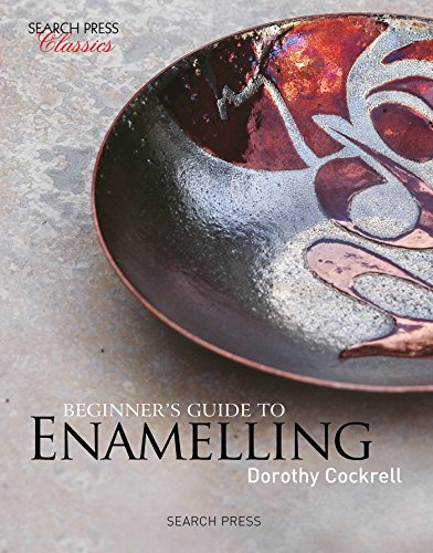 Beginner's Guide to Enamelling: (Re-Issue) (Search Press Classics)