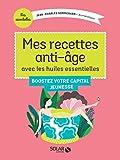 Mes recettes anti-âge avec les Huiles Essentielles (Mes essentielles) (French Edition)