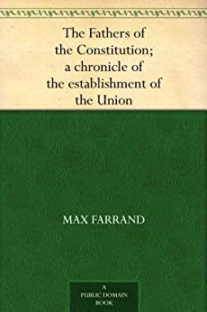 The Fathers of the Constitution; a chronicle of the establishment of the Union (English Edition) di [Farrand, Max]