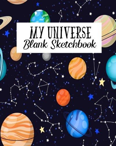 My Universe Blank Sketchbook: Blank Sketchbook For Kids, Blank Pages For Sketching, Art Drawing: Volume 7 por Alia Leone