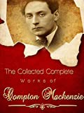The Collected Complete Works of Compton MacKenzie: (Huge Collection Including Sinister Street, Poor Relations, Rich Relatives, Carnival, The Passionate Elopement, Plashers Mead, And More)