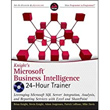 Knight's Microsoft Business Intelligence 24-Hour Trainer: Leveraging Microsoft SQL Server Integration, Analysis, and Reporting Services with Excel and (Wrox Programmer to Programmer)