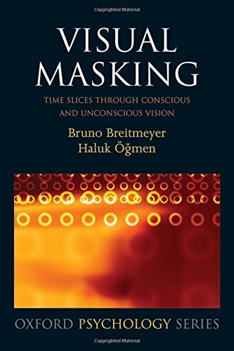 Visual Masking: Time Slices Through Conscious and Unconscious Vision (Oxford Psychology Series)