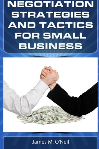 Negotiation Strategies and Tactics for Small Business: How to Lower Costs, Raise Sales, and Put More Money in Your Pocket.