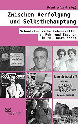Ahland, Frank - Zwischen Verfolgung und Selbstbehauptung: Schwul-lesbische Lebenswelten an Ruhr und Emscher im 20. Jahrhundert