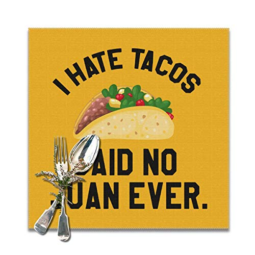Dimension Art I Hate Tacos Said No Juan Ever Placemats Set of 6/4 for Dining Table Washable Polyester Placemat Non-Slip Wear and Heat Resistant Kitchen Table Mats Easy to Clean, 12x12 In