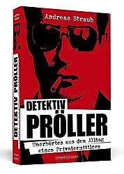 Detektiv Pröller: Unerhörtes aus dem Alltag eines Privatermittlers