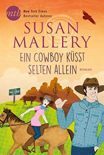 Ein Cowboy küsst selten allein (Fool's Gold 25) (Niedlich, Lustig, Paar)