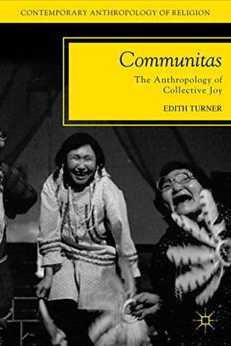 Communitas: The Anthropology of Collective Joy (Contemporary Anthropology of Religion) (English Edition)