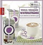 Wohlig-wärmende Wintergetränke: Punsch, Schokodrink und mehr hübsch verpackt (Kreative Manufaktur)