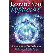 Ecstatic Soul Retrieval: Shamanism and Psychotherapy (English Edition)