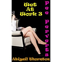 Pee Perverts: Wet at Work 3 (English Edition)