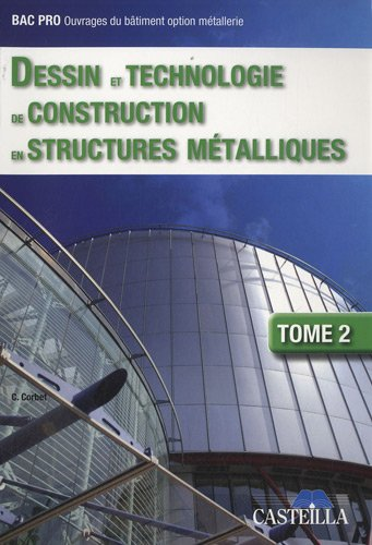 Dessin et technologie de construction en structures mtalliques BEP-Bac Professionnel ouvrages du btiment option mtallerie : Tome 2