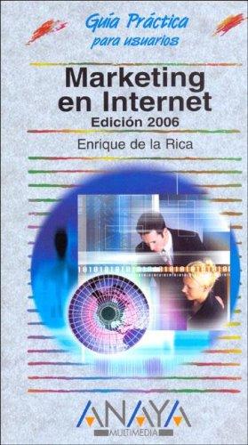 Marketing en internet - edicion 2006 -guia practica para usuarios (Guias Practicas Para Usuarios / Users Practical Guides)