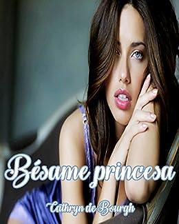 Bésame, Princesa de [de Bourgh, Cathryn]