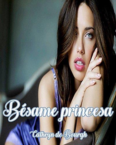 Bésame, Princesa por Cathryn de Bourgh