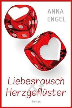 Liebesrausch & Herzgeflüster: Liebesroman von [Engel, Anna]