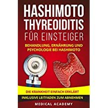 Hashimoto Thyreoiditis für Einsteiger: Behandlung, Ernährung und Psychologie bei Hashimoto. Die Krankheit einfach erklärt. Inklusive Leitfaden zum Abnehmen.