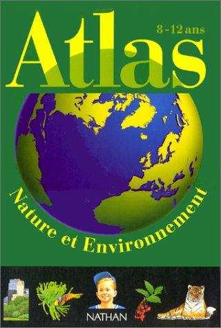 Atlas de la nature et de l'environnement. 8-12 ans par Collectif, Eric Périlleux