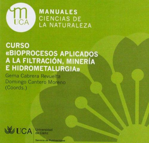 Curso 'Bioprocesos aplicados a la filtración, minería e hidrometalurgia' (Manuales. Ciencias de la Naturaleza)