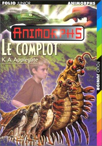 Animorphe. Le complot par K.-A. Applegate