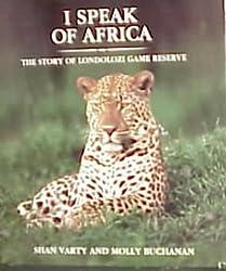 I Speak of Africa: Story of Londolozi Game Reserve