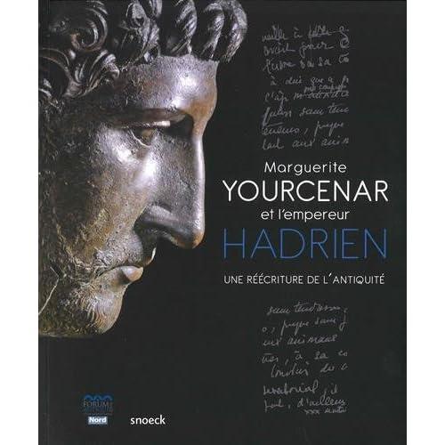 Marguerite Yourcenar et l'empereur Hadrien : Une réecriture de l'Antiquité