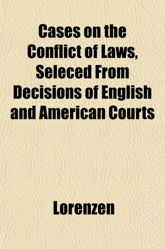 Cases on the Conflict of Laws, Seleced From Decisions of English and American Courts