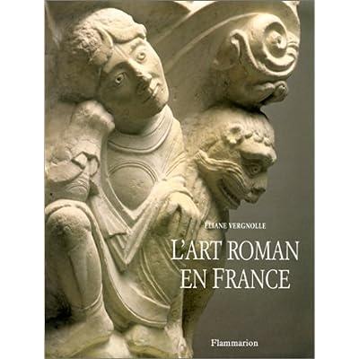 L'Art roman en France : Architecture - Sculpture - Peinture