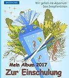BROCKHAUSEN: Mein Album zur Einschulung 2017: Wir gehen ins Aquarium - Das Seepferdchen (Schulanfang 2017)
